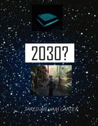 2030 by Jared William Carter