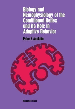 Biology and Neurophysiology of the Conditioned Reflex and Its Role in Adaptive Behavior: International Series of Monographs in Cerebrovisceral and Behavioral Physiology and Conditioned Reflexes, Volume 3