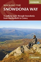 The Snowdonia Way: A walking route through Snowdonia from Machynlleth to Conwy by Alex Kendall