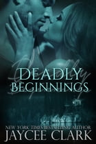 Deadly Beginnings by Jaycee Clark
