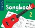 Ukulele from the Beginning: Songbook 2 by Chester Music