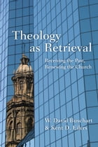 Theology as Retrieval by W. David Buschart