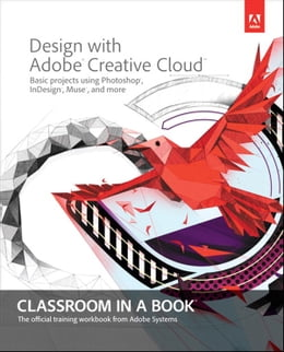 Book Design with Adobe Creative Cloud Classroom in a Book: Basic Projects using Photoshop, InDesign… by Adobe Creative Team