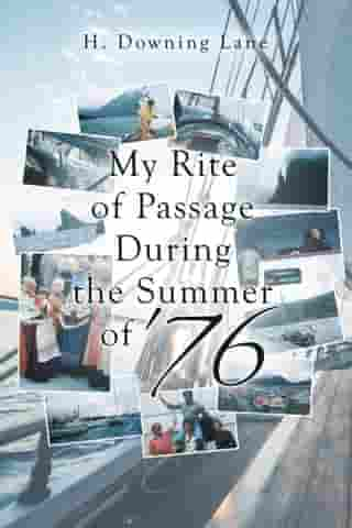 My Rite of Passage During the Summer of '76 by H Downing Lane