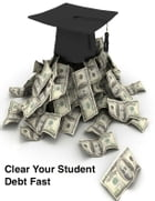 Clear Your Student Debt Fast by V.T.