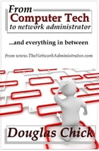 From Computer Tech to Network Administrator (and everything in between) by Douglas Chick
