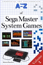 The A-Z of Sega Master System Games: Volume 1 by Kieren Hawken