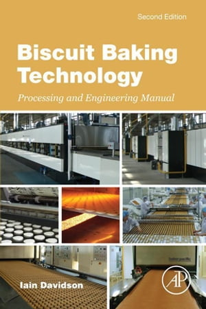 Biscuit Baking Technology Processing and Engineering Manual