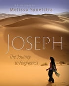 Joseph - Women's Bible Study Participant Book: The Journey to Forgiveness by Melissa Spoelstra