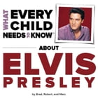 What Every Child Needs To Know About Elvis Presley