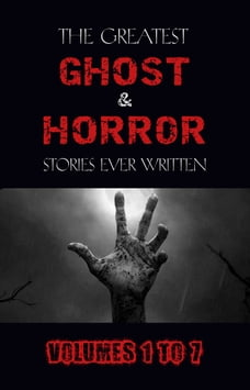 Box Set - The Greatest Ghost and Horror Stories Ever Written: volumes 1 to 7 (100+ authors & 200+…