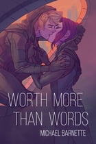 Worth More Than Words by Michael Barnette