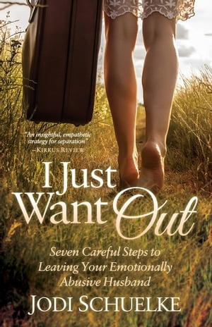 I Just Want Out: Seven Careful Steps to Leaving Your Emotionally Abusive Husband