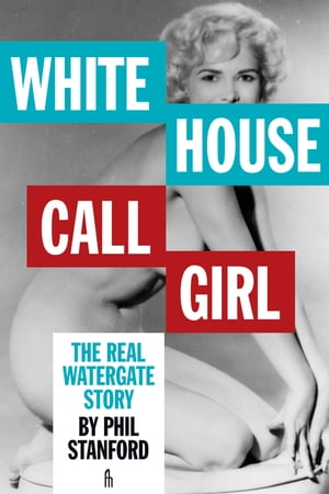 White House Call Girl: The Real Watergate Story by Phil Stanford
