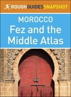The Rough Guides Snapshot Morocco: Fez and the Middle Atlas by Rough Guides