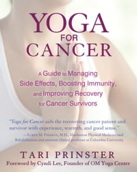 Yoga for Cancer: A Guide to Managing Side Effects, Boosting Immunity, and Improving Recovery for…