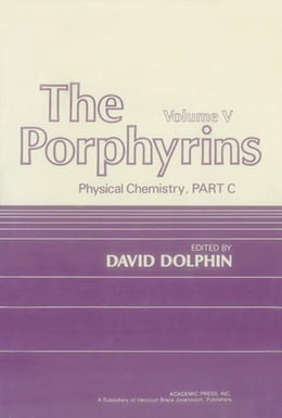 Book The Porphyrins V5: Physical Chemistry, Part C by Dolphin, David