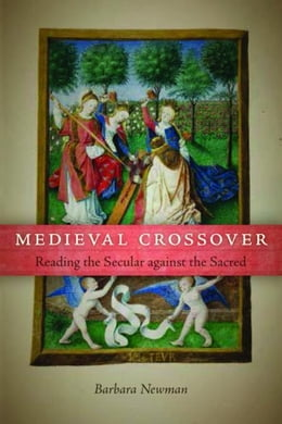 Book Medieval Crossover: Reading the Secular against the Sacred by Newman, Barbara
