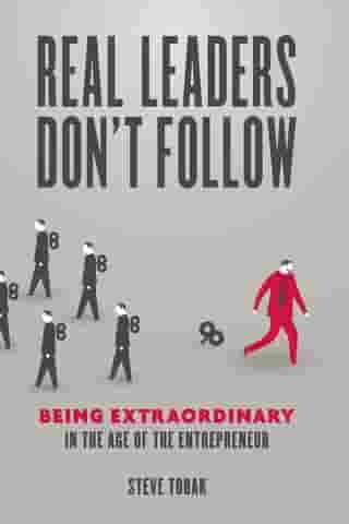 Real Leaders Don't Follow: Being Extraordinary in the Age of the Entrepreneur