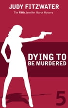 Dying to Be Murdered by Judy Fitzwater