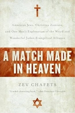 Book A Match Made in Heaven: Why the Jews Need the Evangelicals and by Zev Chafets