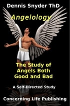 Angelology: The Study of Angels Good and Bad by Dennis Snyder