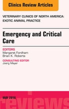 Emergency and Critical Care, An Issue of Veterinary Clinics of North America: Exotic Animal…