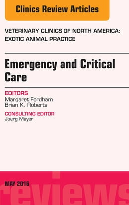 Book Emergency and Critical Care, An Issue of Veterinary Clinics of North America: Exotic Animal… by Margaret Fordham, DVM
