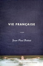 Vie Francaise: A novel by Jean-Paul Dubois