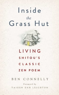 Inside the Grass Hut: Living Shitou's Classic Zen Poem