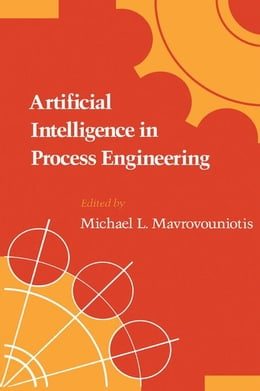Book Artificial Intelligence in Process Engineering by Mavrovouniotis, Michael