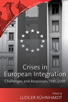 Crises in European Integration: Challenges and Responses, 1945-2005 by Ludger Kühnhardt