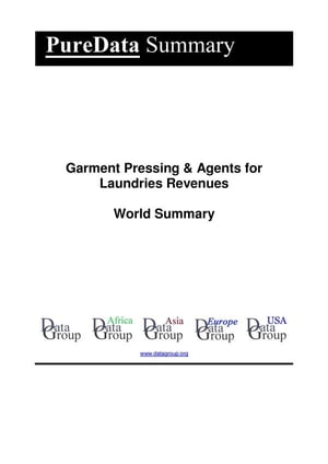 Garment Pressing & Agents for Laundries Revenues World Summary: Market Values & Financials by Country by Editorial DataGroup