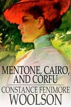Mentone, Cairo, and Corfu by Constance Fenimore Woolson