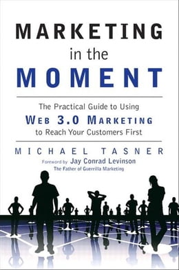 Book Marketing in the Moment: The Practical Guide to Using Web 3.0 Marketing to Reach Your Customers… by Michael Tasner