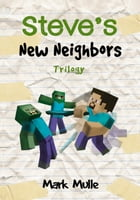 Steve's New Neighbors Trilogy by Mark Mulle