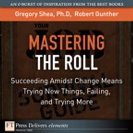 Book Mastering the Roll: Succeeding Amidst Change Means Trying New Things, Failing, and Trying More by Gregory Shea PhD