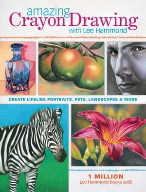 Amazing Crayon Drawing With Lee Hammond Create Lifelike Portraits, Pets, Landscapes and More