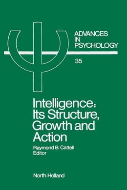 Book Intelligence: Its Structure, Growth and Action by Cattell, R.B.
