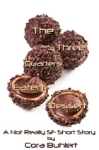 The Three Quarters Eaten Dessert: A Not Really SF Short Story by Cora Buhlert