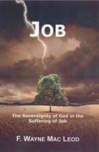 Job: The Sovereignty of God in the Suffering of Job by F. Wayne Mac Leod