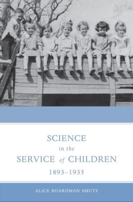Book Science in the Service of Children, 1893-1935 by Alice Smuts