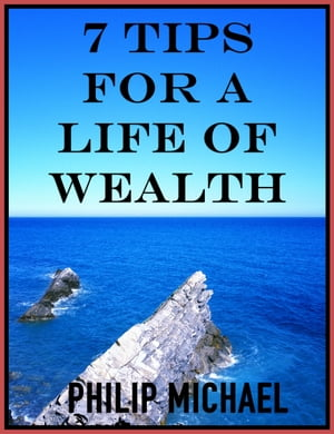 7 Tips For A Life Of Wealth