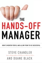 The Hands-Off Manager: How to Mentor People and Allow Them to Be Successful by Steve Chandler