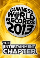 Guinness World Records 2013 Chapter: The Entertainment Chapter by Guinness World Records