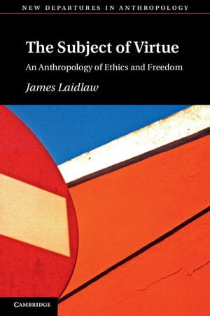 The Subject of Virtue An Anthropology of Ethics and Freedom