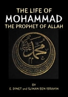 The Life of Mohammad: The Prophet of Allah by Sliman Ben Ibrahim