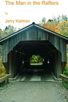 The Man in the Rafters by Jerry Kalman