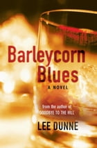 Barleycorn Blues: A Novel by Lee Dunne