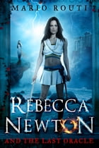 Rebecca Newton and the Last Oracle by Mario Routi